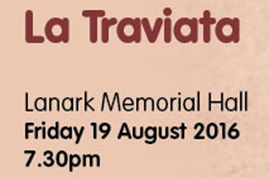 special one-off performance of La Traviata at Lanark Memorial Hall on Friday 19 August 2016