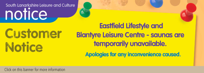 Customer Notice - Sauna at Eastfield Lifestyle and Blantyre Leisure Centre temporarily unavailable