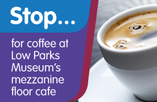 Link to Stop for coffee at Low Parks Museum mezzanine cafe web page