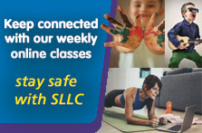 Keep connected with our weekly online classes, stay safe with SLLC