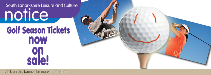 South Lanarkshire Leisure and Culture Golf Season ticket on sale NOW